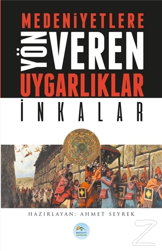 Medeniyetlere Yön Veren Uygarlıklar: İnkalar Ahmet Seyrek