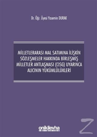 Milletlerarası Mal Satımına İlişkin Sözleşmeler Hakkında Birleşmiş Milletler Antlaşması (CISG) Uyarınca Alıcının Yükümlülükleri (Ciltli)