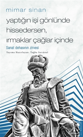 Mimar Sinan - Yaptığın İşi Gönlünde Hissedersen Irmaklar Çağlar İçinde