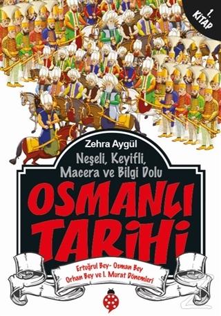 Neşeli, Keyifli, Macera ve Bilgi Dolu Osmanlı Tarihi - 1. Kitap