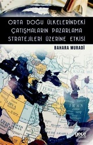 Orta Doğu Ülkelerindeki Çatışmaların Pazarlama Stratejileri Üzerine Etkisi