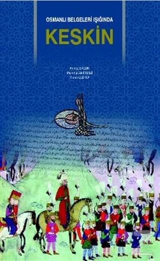 Osmanlı Belgeleri Işığında Keskin (Ciltli)
