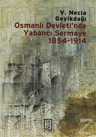 Osmanlı Devleti'nde Yabancı Sermaye 1854- 1914