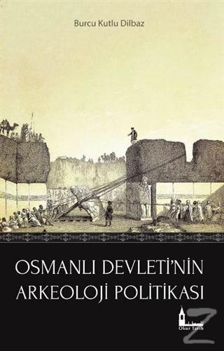 Osmanlı Devleti'nin Arkeoloji Politikası Burcu Kutlu Dilbaz