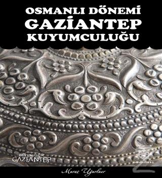 Osmanlı Dönemi Gaziantep Kuyumculuğu (Ciltli)