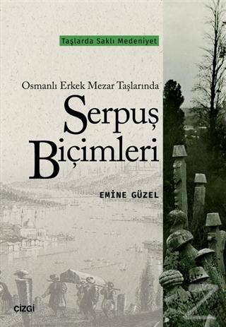 Osmanlı Erkek Mezar Taşlarında Serpuş Biçimleri Emine Güzel