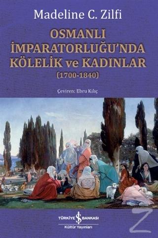 Osmanlı İmparatorluğu'nda Kölelik ve Kadınlar (1700-1840)