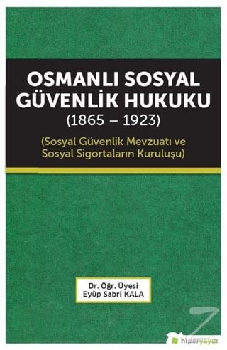 Osmanlı Sosyal Güvenlik Hukuku (1865 - 1923)