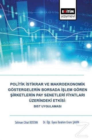 Politik İstikrar ve Makroekonomik Göstergelerin Borsada İşlem Gören Şirketlerin Pay Senetleri Fiyatları Üzerindeki Etkisi: BIST Uygulaması