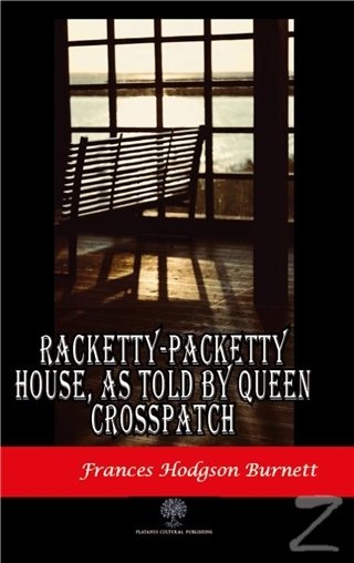 Racketty-Packetty House, As Told By Queen Crosspatch Frances Hodgson B