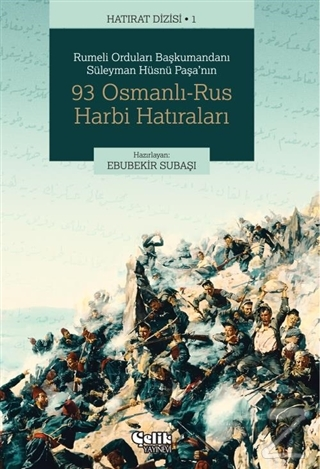 Rumeli Orduları Başkumandanı Süleyman Hüsnü Paşa'nın 93 Osmanlı-Rus Harbi Hatıraları