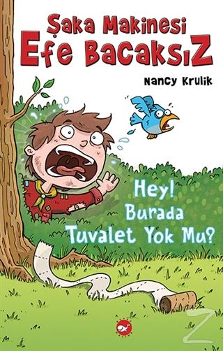 Şaka Makinesi Efe Bacaksız - 8: Hey! Burada Tuvalet Yok Mu? (Ciltli)