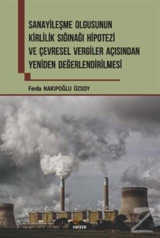Sanayileşme Olgusunun Kirlilik Sığınağı Hipotezi ve Çevresel Vergiler Açısından Yeniden Değerlendirilmesi