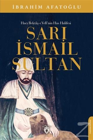 Sarı İsmail Sultan - Hacı Bektaş-ı Veli'nin Has Halifesi