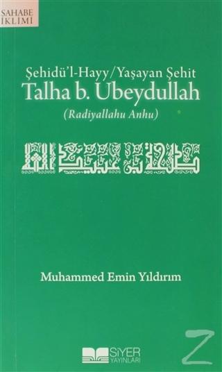 Şehidü'l-Hayy: Yaşayan Şehit Talha B. Ubeydullah
