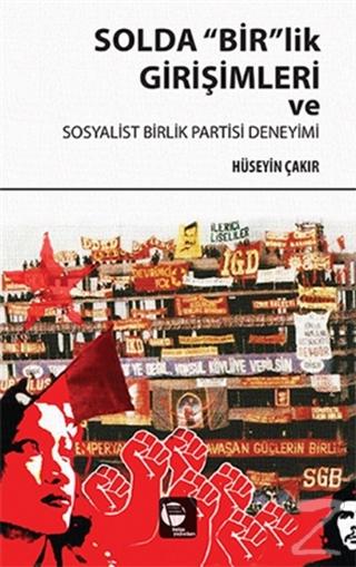"""Solda """"Bir""""lik Girişimleri ve Sosyalist Birlik Partisi Deneyimi"""