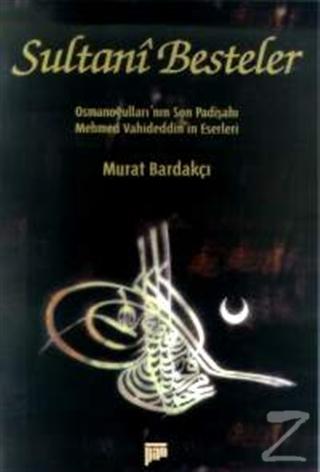 Sultani Besteler Osmanoğulları'nın Son Padişahı Mehmet Vahideddin'in Eserleri