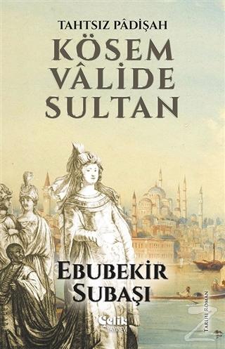 Tahtsız Padişah: Kösem Valide Sultan
