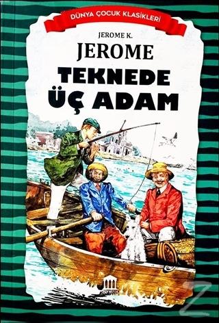 Teknede Üç Adam - Dünya Çocuk Klasikleri Jerome K. Jerome