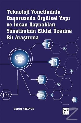 Teknoloji Yönetiminin Başarısında Örgütsel Yapı ve İnsan Kaynakları Yönetiminin Etkisi Üzerine Bir Araştırma