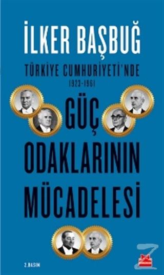 Türkiye Cumhuriyeti'nde 1923-1961 Güç Odaklarının Mücadelesi İlker Baş