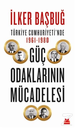 Türkiye Cumhuriyeti'nde 1961-1980 Güç Odaklarının Mücadelesi İlker Baş