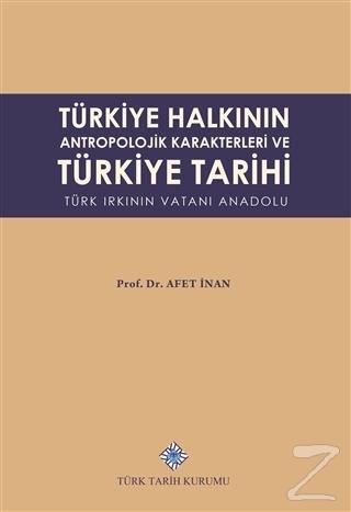 Türkiye Halkının Antropolojik Karakterleri ve Türkiye Tarihi Türk Irkının Vatanı Anadolu