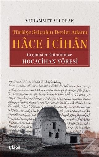 Türkiye Selçuklu Devlet Adamı Hace-i Cihan Geçmişten Günümüze Hocacihan Yöresi
