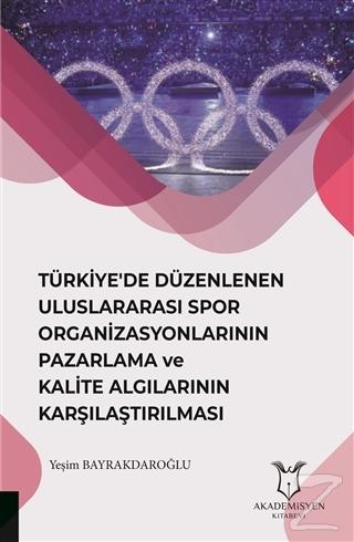 Türkiye'de Düzenlenen Uluslararası Spor Organizasyonlarının Pazarlama ve Kalite Algılarının Karşılaştırılması