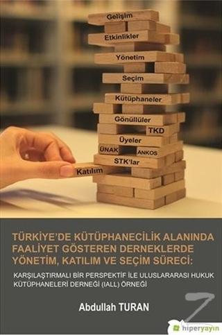 Türkiye'de Kütüphanecilik Alanında Faaliyet Gösteren Derneklerde Yönetim Katılım ve Seçim Süreci