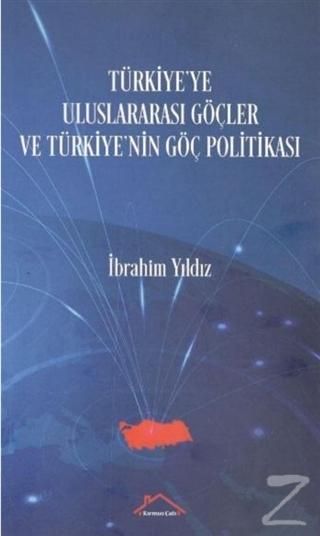 Türkiye'ye Uluslararası Göçler ve Türkiye'nin Göç Politikası