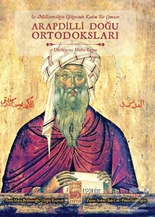 Üç Milliyetçiliğin Gölgesinde Kadim Bir Cemaat: Arapdili Doğu Ortodoksları