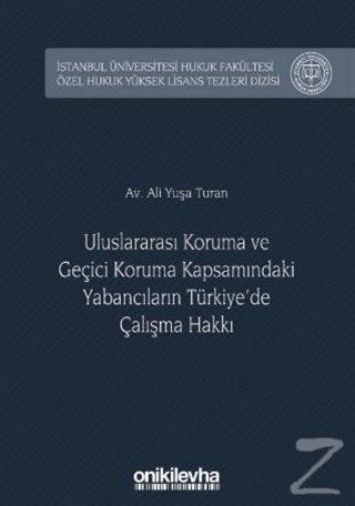 Uluslararası Koruma ve Geçici Koruma Kapsamındaki Yabancıların Türkiye'de Çalışma Hakkı (Ciltli)