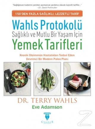 Wahls Protokolü: Sağlıklı ve Mutlu Bir Yaşam İçin Yemek Tarifleri (Ciltli)
