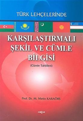 Karşılaştırmalı Şekil ve Cümle Bilgisi Türk Lehçelerinde Metin Karaörs