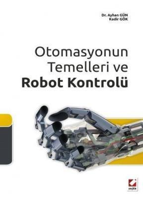 Otomasyonun Temelleri ve Robot Kontrolü Dr. Ayhan Gün