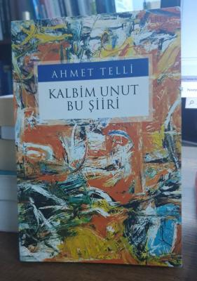 Kalbim Unut Bu Şiiri Ahmet Telli