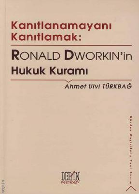 Kanıtlanamayanı Kanıtlamak  Ronald Dworkin'in Hukuk Kuramı