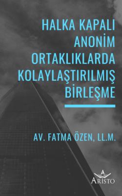 Halka Kapalı Anonim Ortaklıklarda Kolaylaştırılmış Birleşme Fatma Özen