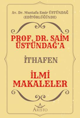 Prof. Dr. Saim Üstündağ'a İthafen İlmi Makaleler Mustafa Emir Üstündağ