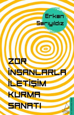 Zor İnsanlarla İletişim Kurma Sanatı Erkan Sarıyıldız