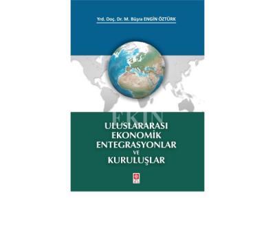 Uluslararası Ekonomik Entegrasyonlar ve Kuruluşlar %15 indirimli