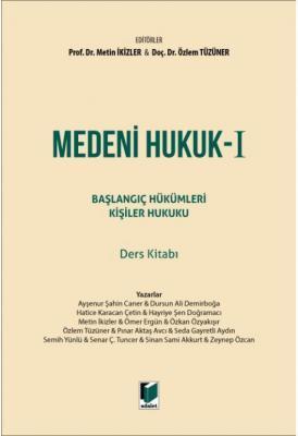 Medeni Hukuk - I Başlangıç Hükümleri Kişiler Hukuku Ders Kitabı Prof.