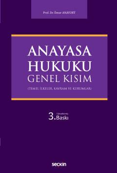 Anayasa Hukuku: Genel Kısım Prof. Dr. Ömer Anayurt