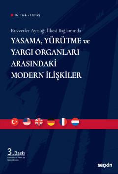 Yasama, Yürütme ve Yargı Organları Arasındaki Modern İlişkiler Türker