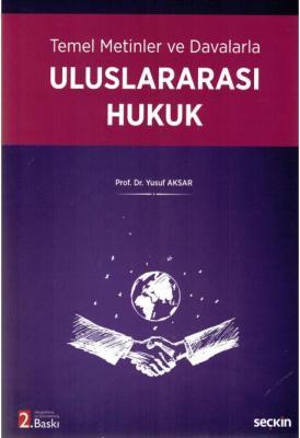 Temel Metinler ve Davalarla Uluslararası Hukuk Yusuf Aksar