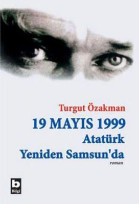 19 Mayıs 1999 Atatürk Yeniden Samsun'da Turgut Özakman