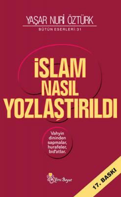 İslam Nasıl Yozlaştırıldı Yaşar Nuri Öztürk