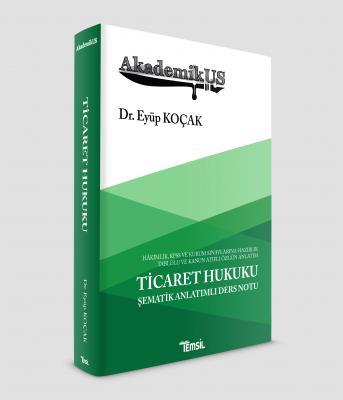 AkademikUS Ticaret Hukuku Şematik Anlatımlı Ders Notu Eyüp Koçak