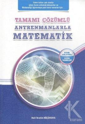 Antremanlarla Matematik Tamamı Çözümlü - Konu Anlatımlı Soru Bankası